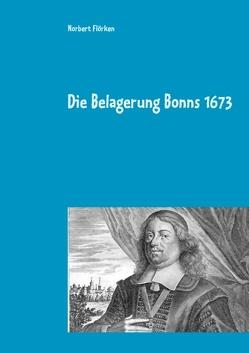 Die Belagerung Bonns 1673 von Flörken,  Norbert