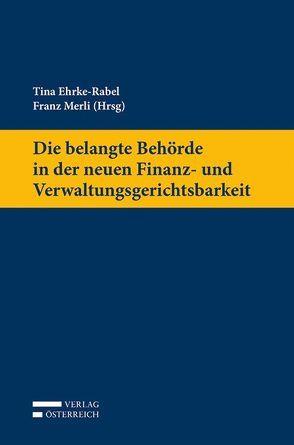 Die belangte Behörde in der neuen Finanz- und Verwaltungsgerichtsbarkeit von Ehrke-Rabel,  Tina, Merli,  Franz