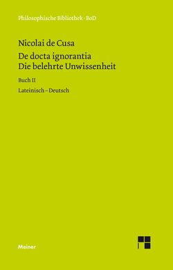 Die belehrte Unwissenheit (De docta ignorantia) / Die belehrte Unwissenheit / De docta ignorantia von Nikolaus von Kues, Senger,  H G, Senger,  Hans G