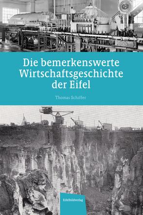Die bemerkenswerte Wirtschaftsgeschichte der Eifel von Schiffer,  Thomas