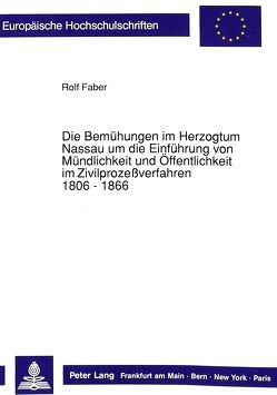 Die Bemühungen im Herzogtum Nassau um die Einführung von Mündlichkeit und Öffentlichkeit im Zivilprozeßverfahren. 1806 – 1866 von Faber,  Rolf
