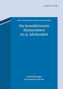 Die benediktinische Klosterreform im 15. Jahrhundert von Bischof,  Franz Xaver, Thurner,  Martin