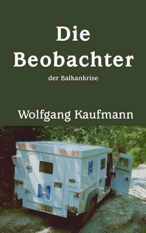 Die Beobachter der Balkankrise von Kaufmann,  Wolfgang