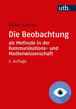 Die Beobachtung als Methode in der Kommunikations- und Medienwissenschaft von Gehrau,  Volker