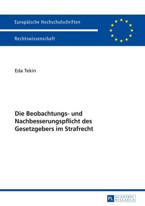 Die Beobachtungs- und Nachbesserungspflicht des Gesetzgebers im Strafrecht von Tekin,  Eda