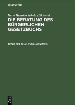 Die Beratung des Bürgerlichen Gesetzbuchs / Recht der Schuldverhältnisse III von Jakobs,  Horst Heinrich, Schubert,  Werner