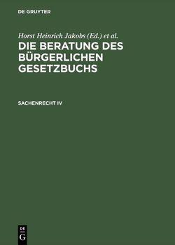Die Beratung des Bürgerlichen Gesetzbuchs / Sachenrecht IV von Jakobs,  Horst Heinrich, Schubert,  Werner