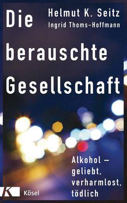 Die berauschte Gesellschaft von Seitz,  Helmut K., Thoms-Hoffmann,  Ingrid