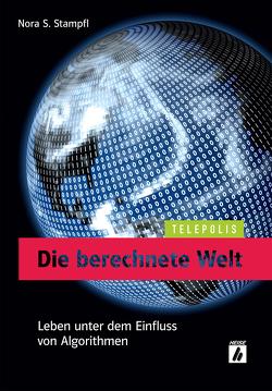 Die berechnete Welt (TELEPOLIS) von Stampfl,  Nora S.