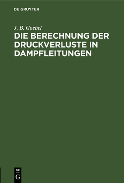Die Berechnung der Druckverluste in Dampfleitungen von Goebel,  J. B.