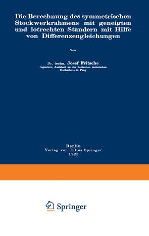Die Berechnung des symmetrischen Stockwerkrahmens mit geneigten und lotrechten Ständern mit Hilfe von Differenzengleichungen von Fritsche,  Josef