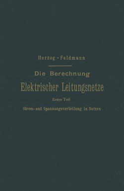 Die Berechnung Elektrischer Leitungsnetze in Theorie und Praxis von Feldmann,  Clarence Paul, Herzog,  Josef