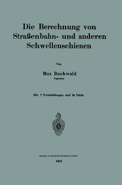 Die Berechnung von Straßenbahn- und anderen Schwellenschienen von Buchwald,  Max