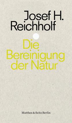 Die Bereinigung der Natur von Petersen,  Hermann, Reichholf,  Prof. Dr. Josef H.