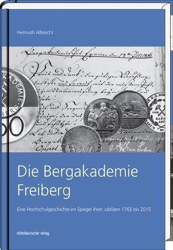 Die Bergakademie Freiberg von Albrecht,  Helmuth