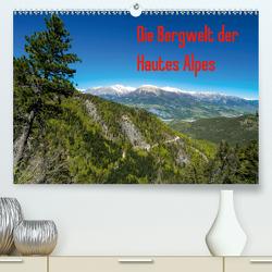 Die Bergwelt der Hautes Alpes (Premium, hochwertiger DIN A2 Wandkalender 2021, Kunstdruck in Hochglanz) von N.,  N.