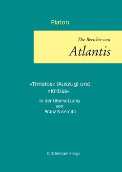 Die Berichte von Atlantis von Bertram,  Dirk, Platon