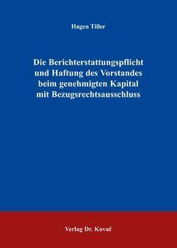 Die Berichterstattungspflicht und Haftung des Vorstandes beim genehmigten Kapital mit Bezugsrechtsausschluss von Tiller,  Hagen