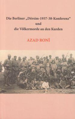 """Die Berliner """"Dêrsim-1937-38-Konferenz"""" und die Völkermorde an den Kurden von Eren,  Dorothee Charlotte, Ronî,  Azad"""