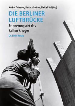 Die Berliner Luftbrücke von Defrance,  Corine, Greiner,  Bettina, Pfeil,  Ulrich