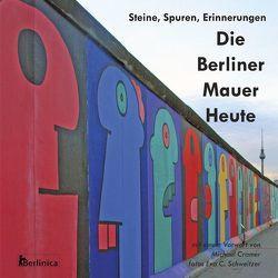 Die Berliner Mauer Heute von Cramer,  Michael, Schweitzer,  Eva