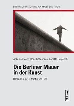 Die Berliner Mauer in der Kunst von Dorgerloh,  Annette, Kuhrmann,  Anke, Liebermann,  Doris