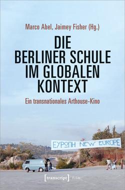 Die Berliner Schule im globalen Kontext von Abel,  Marco, Fisher,  Jaimey