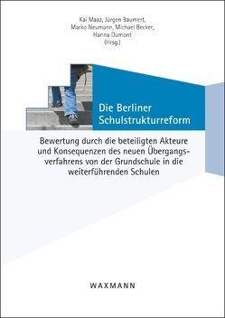 Die Berliner Schulstrukturreform von Baumert,  Jürgen, Becker,  Michael, Dumont,  Hanna, Maaz,  Kai, Neumann,  Marko