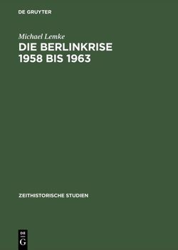 Die Berlinkrise 1958 bis 1963 von Lemke,  Michael