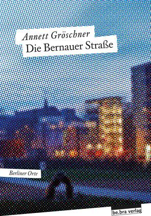 Die Bernauer Straße von Gröschner,  Annett