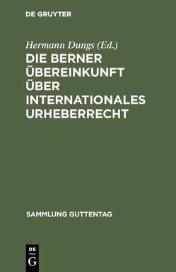 Die Berner Übereinkunft über internationales Urheberrecht von Dungs,  Hermann