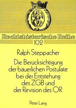 Die Berücksichtigung der bäuerlichen Postulate bei der Entstehung des ZGB und der Revision des OR von Steppacher,  Ralph
