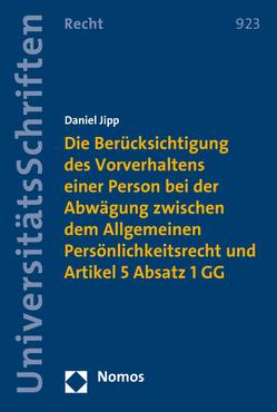 Die Berücksichtigung des Vorverhaltens einer Person bei der Abwägung zwischen dem Allgemeinen Persönlichkeitsrecht und Artikel 5 Absatz 1 GG von Jipp,  Daniel