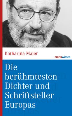 Die berühmtesten Dichter und Schriftsteller Europas von Maier,  Katharina
