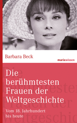 Die berühmtesten Frauen der Weltgeschichte von Beck,  Barbara