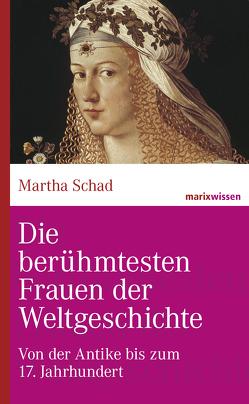 Die berühmtesten Frauen der Weltgeschichte von Schad,  Martha