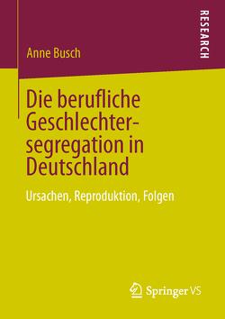 Die berufliche Geschlechtersegregation in Deutschland von Busch,  Anne