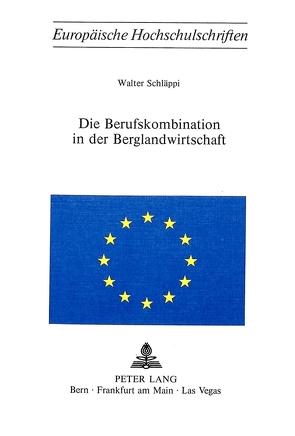 Die Berufskombination in der Berglandwirtschaft von Schläppi,  Walter