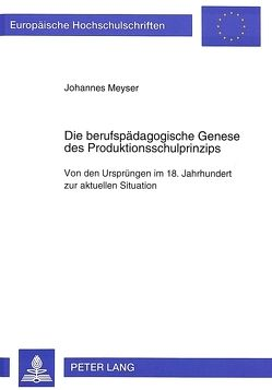 Die berufspädagogische Genese des Produktionsschulprinzips von Meyser,  Johannes