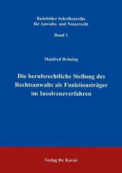 Die berufsrechtliche Stellung des Rechtsanwalts als Funktionsträger in Insolvenzverfahren von Brüning,  Manfred