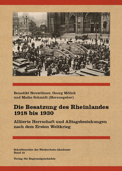 Die Besatzung des Rheinlandes 1918 bis 1930 von Mölich,  Georg, Neuwöhner,  Benedikt, Schmidt,  Maike