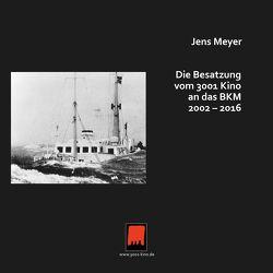 Die Besatzung vom 3001 Kino an das BKM 2002 – 2016 von Meyer,  Jens