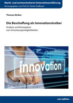 Die Beschaffung als Innovationstreiber von Hofbauer,  Günter, Körber,  Thomas
