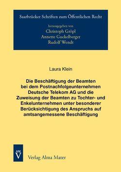 Die Beschäftigung der Beamten bei dem Postnachfolgeunternehmen Deutsche Telekom AG und die Zuweisung der Beamten zu Tochter- und Enkelunternehmen unter besonderer Berücksichtigung des Anspruchs auf amtsangemessene Beschäftigung von Klein,  Laura