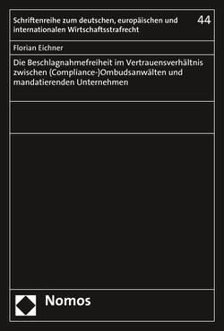 Die Beschlagnahmefreiheit im Vertrauensverhältnis zwischen (Compliance-)Ombudsanwälten und mandatierenden Unternehmen von Eichner,  Florian
