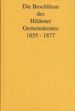 Die Beschlüsse des Hildener Gemeinderates 1855 – 1877 von Antweiler,  Wolfgang, Burgsmüller,  Petra, Caspers,  Bruno, Huckenbeck,  Ernst, Krambrock,  Michael