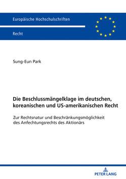 Die Beschlussmängelklage im deutschen, koreanischen und US-amerikanischen Recht von Park,  Sung-Eun