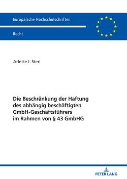 Die Beschränkung der Haftung des abhängig beschäftigten GmbH-Geschäftsführers im Rahmen von § 43 GmbHG von Sterl,  Arlette I.