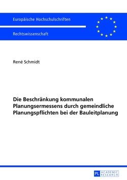 Die Beschränkung kommunalen Planungsermessens durch gemeindliche Planungspflichten bei der Bauleitplanung von Schmidt,  René