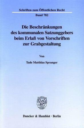 Die Beschränkungen des kommunalen Satzungsgebers beim Erlaß von Vorschriften zur Grabgestaltung. von Spranger,  Tade Matthias